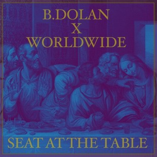 """B. Dolan ft. Worldwide - """"Seat At The Table"""""""