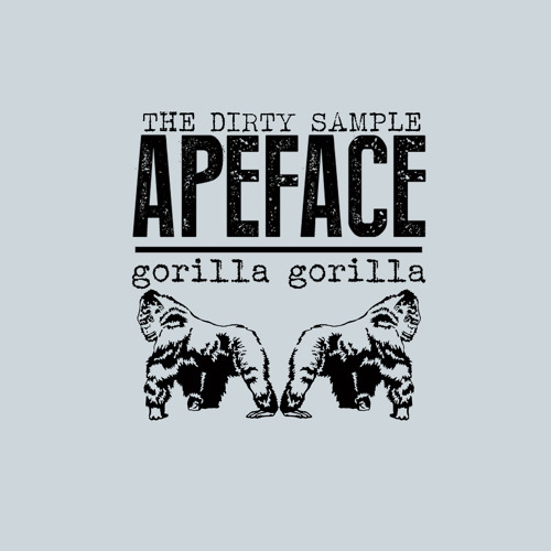 ApeFace aka Dirty Sample - Gorilla Gorilla