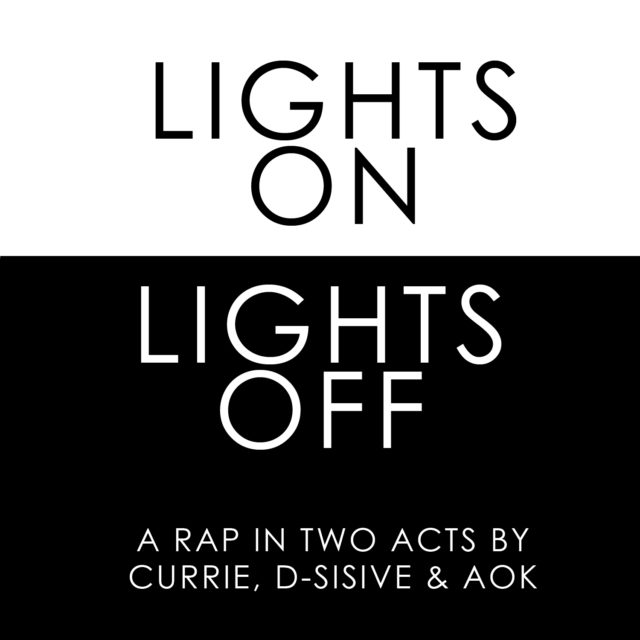 """Currie ft. D-sisive and AOK - """"Lights On?/?Lights Off"""""""